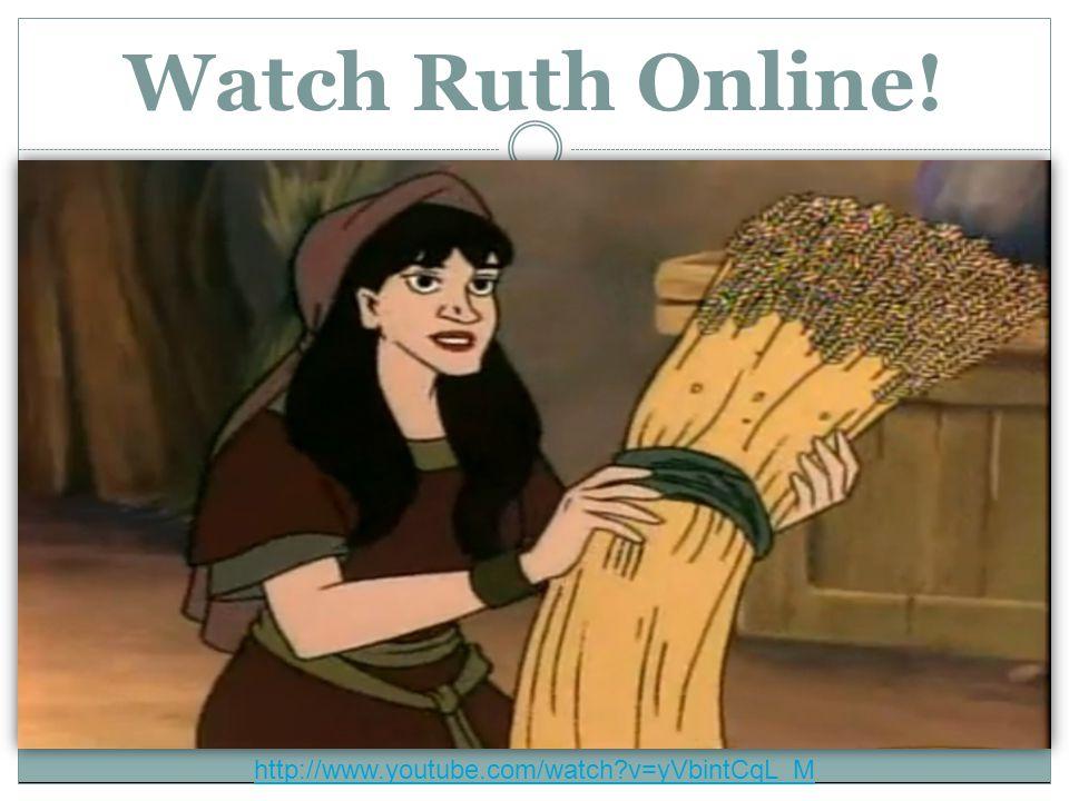 Watch Ruth Online! http://www.youtube.com/watch v=yVbintCqL_M