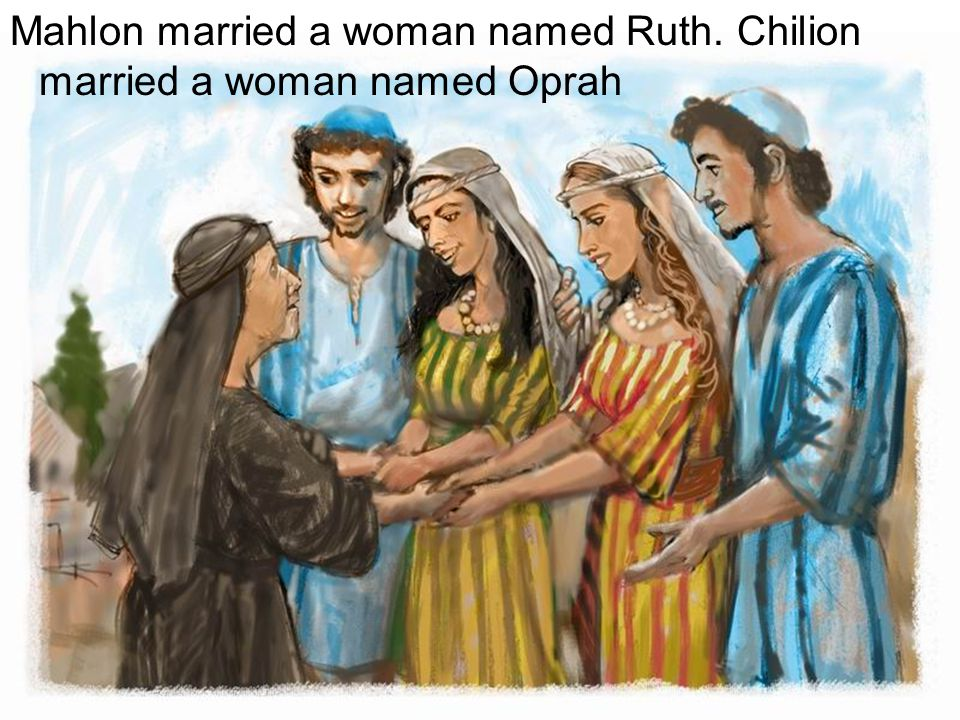 Mahlon married a woman named Ruth. Chilion married a woman named Oprah