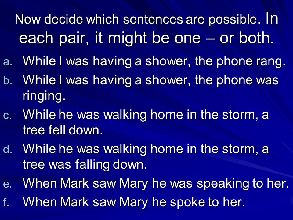 Now decide which sentences are possible. In each pair, it might be one – or both.