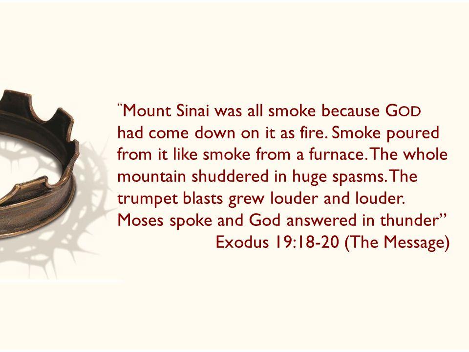 Mount Sinai was all smoke because G OD had come down on it as fire.