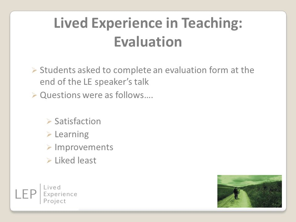Lived Experience in Teaching: Evaluation  Students asked to complete an evaluation form at the end of the LE speaker's talk  Questions were as follows….