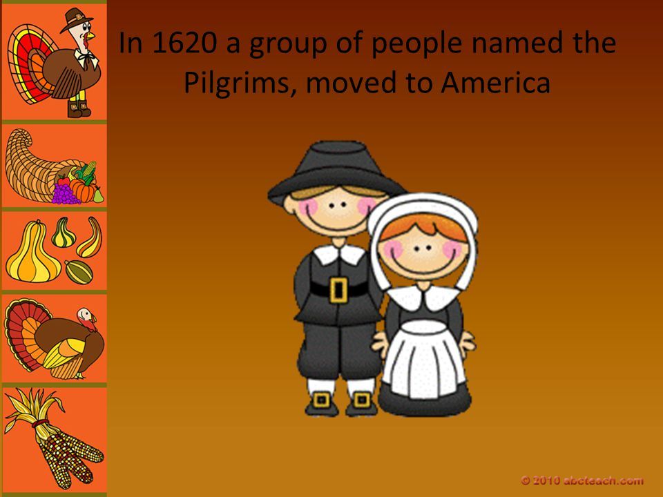 In 1620 a group of people named the Pilgrims, moved to America