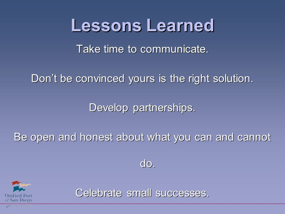 Lessons Learned Take time to communicate. Don't be convinced yours is the right solution.