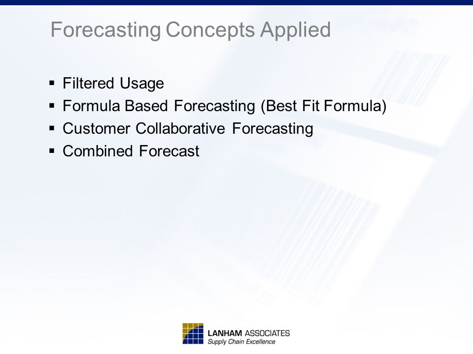 Forecasting Concepts Applied  Filtered Usage  Formula Based Forecasting (Best Fit Formula)  Customer Collaborative Forecasting  Combined Forecast