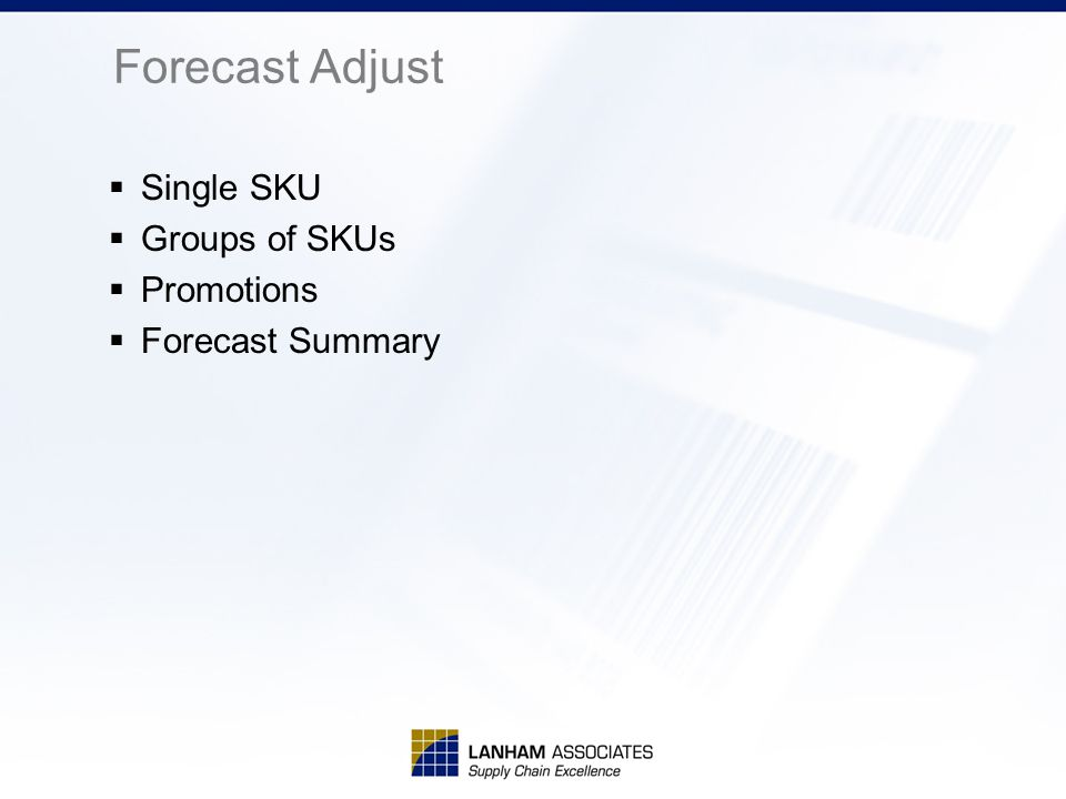 Forecast Adjust  Single SKU  Groups of SKUs  Promotions  Forecast Summary