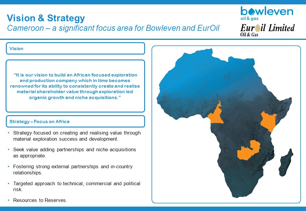 Vision & Strategy Cameroon – a significant focus area for Bowleven and EurOil Strategy focused on creating and realising value through material exploration success and development.