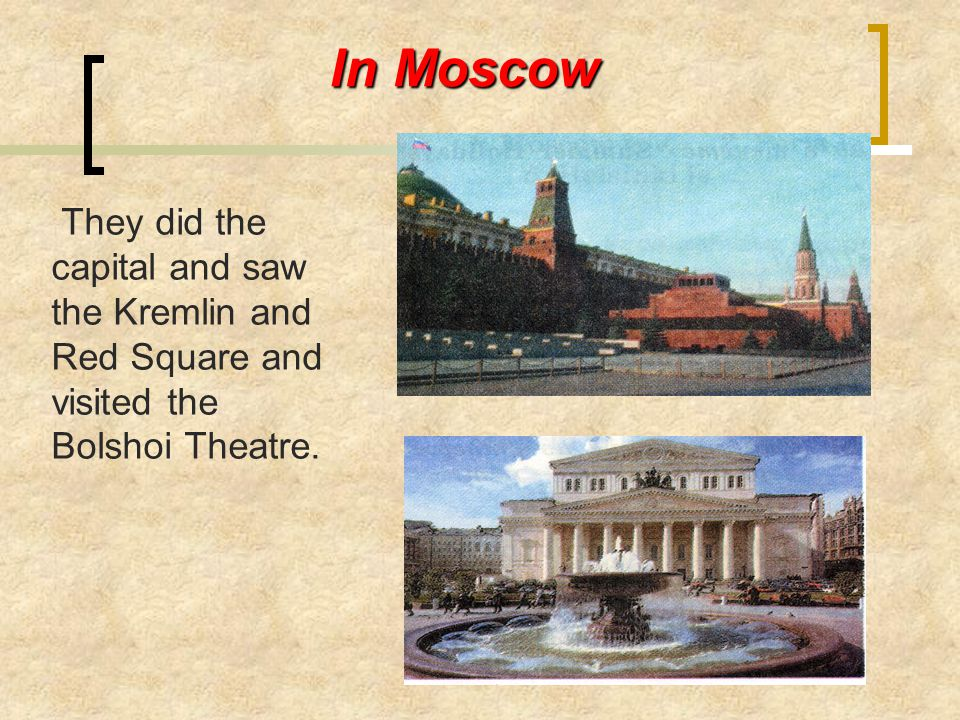 In Moscow They did the capital and saw the Kremlin and Red Square and visited the Bolshoi Theatre.