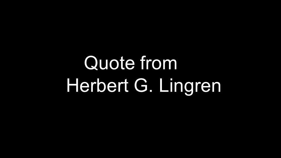Quote from Herbert G. Lingren
