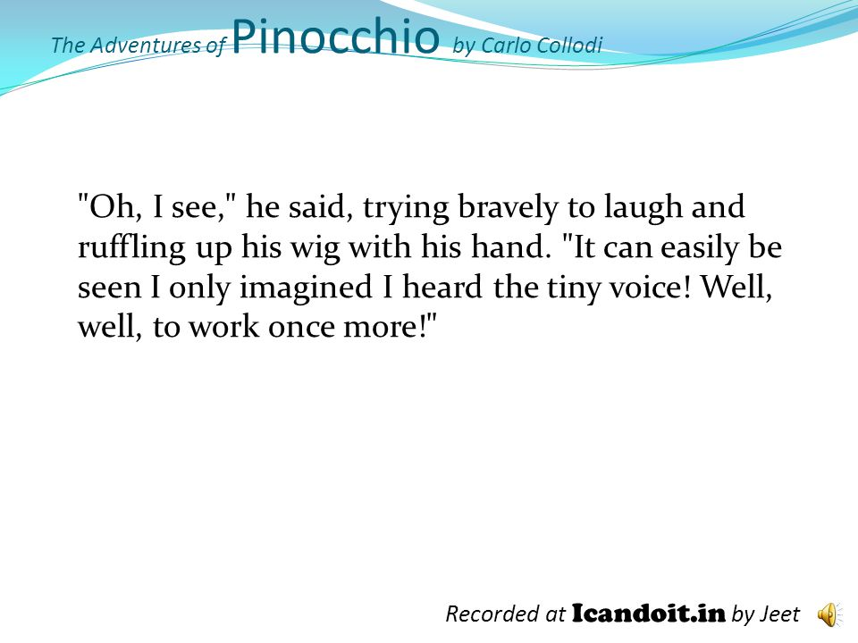 The Adventures of Pinocchio by Carlo Collodi He listened for the tiny voice to moan and cry.