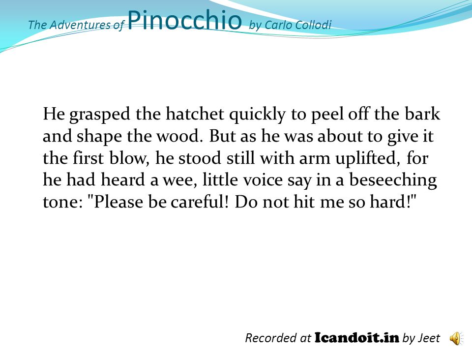 The Adventures of Pinocchio by Carlo Collodi As soon as he saw that piece of wood, Master Cherry was filled with joy.