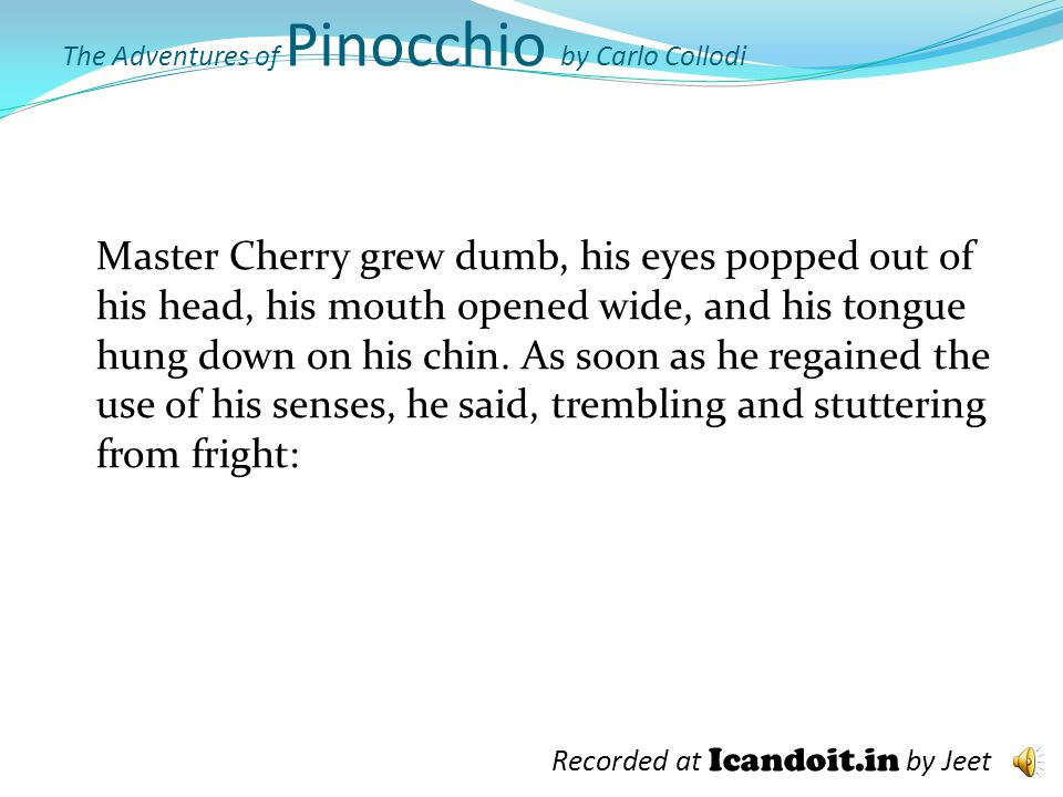 The Adventures of Pinocchio by Carlo Collodi Oh, I see! he then said, laughing and scratching his wig.