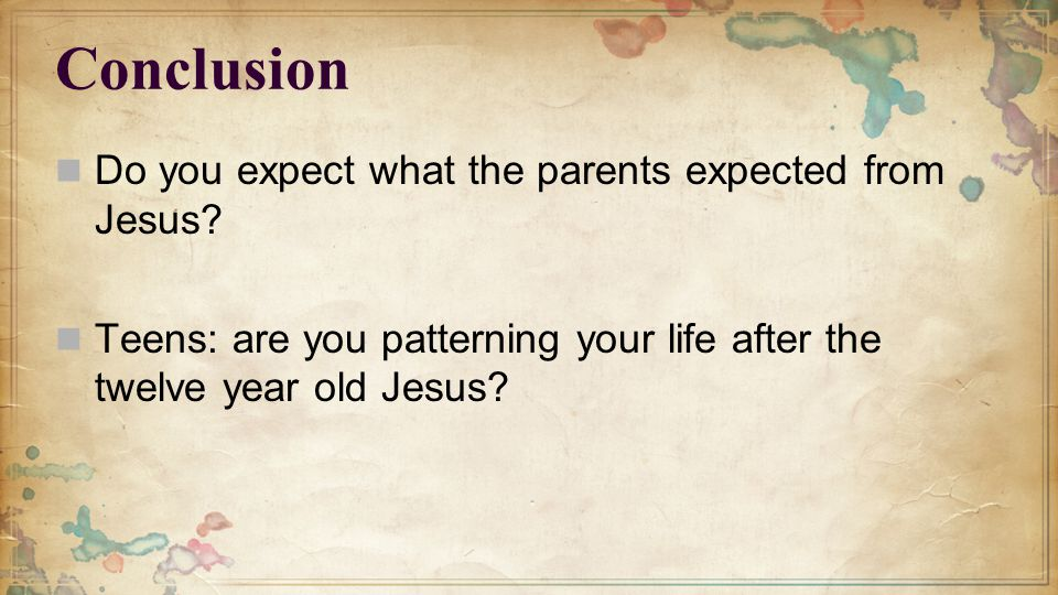 Conclusion Do you expect what the parents expected from Jesus.