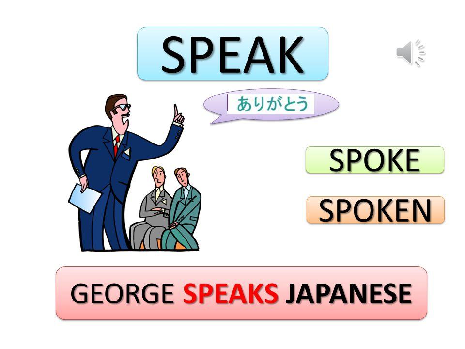 SPEAKSPEAK GEORGE SPEAKS JAPANESE SPOKESPOKE SPOKENSPOKEN