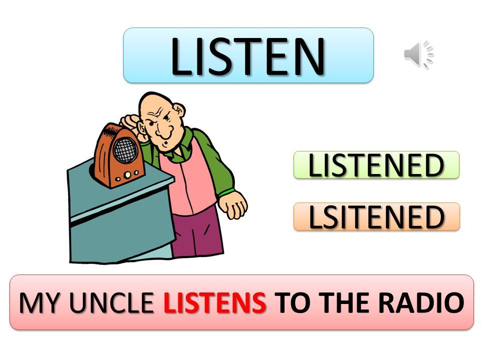 LISTENLISTEN MY UNCLE LISTENS MY UNCLE LISTENS TO THE RADIO LISTENEDLISTENED LSITENEDLSITENED
