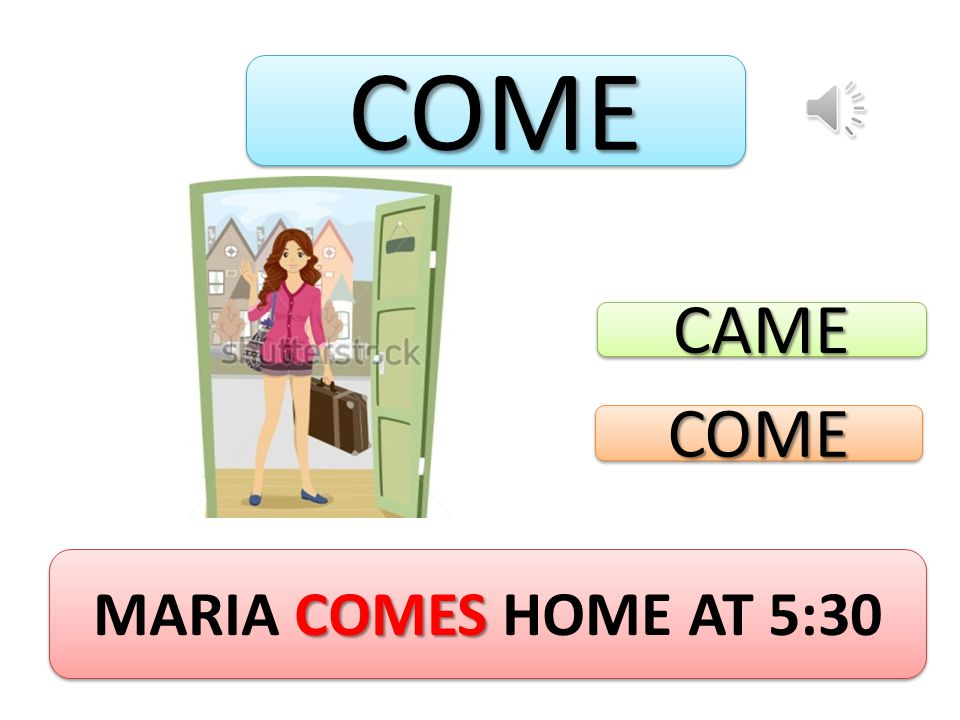 COMECOME COMES MARIA COMES HOME AT 5:30 CAMECAME COMECOME