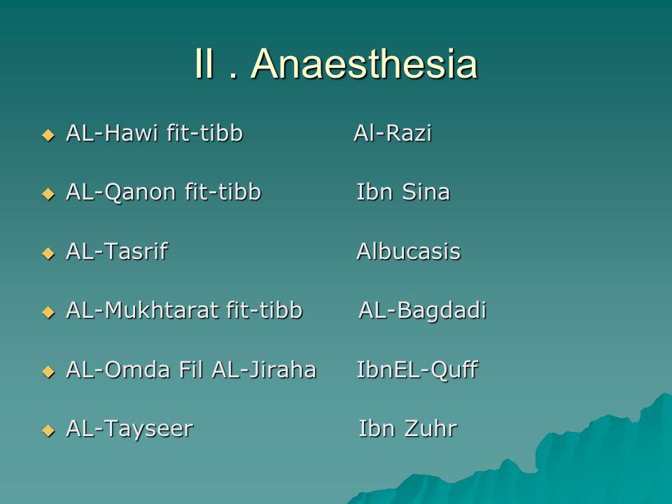 II. Anaesthesia  AL-Hawi fit-tibb Al-Razi  AL-Qanon fit-tibb Ibn Sina  AL-Tasrif Albucasis  AL-Mukhtarat fit-tibb AL-Bagdadi  AL-Omda Fil AL-Jira