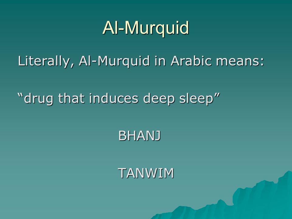 "Al-Murquid Literally, Al-Murquid in Arabic means: ""drug that induces deep sleep"" BHANJ BHANJ TANWIM TANWIM"