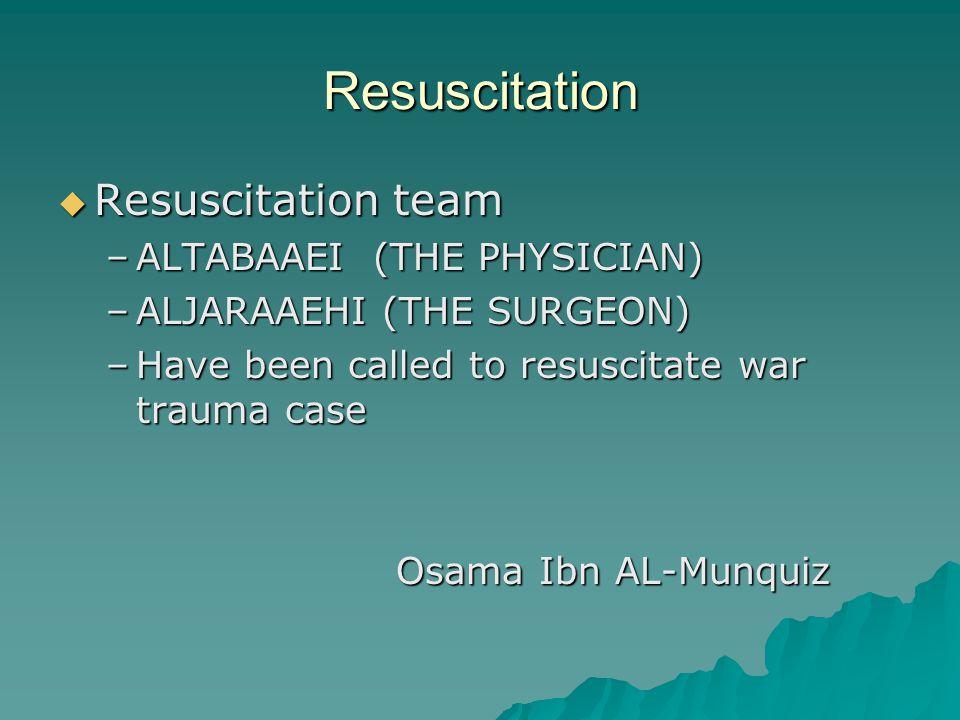 Resuscitation  Resuscitation team –ALTABAAEI (THE PHYSICIAN) –ALJARAAEHI (THE SURGEON) –Have been called to resuscitate war trauma case Osama Ibn AL-Munquiz Osama Ibn AL-Munquiz