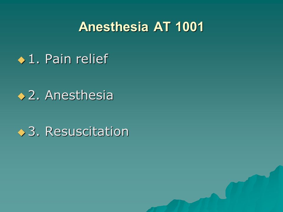 Anesthesia AT 1001  1. Pain relief  2. Anesthesia  3. Resuscitation