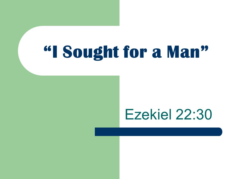 I Sought for a Man Ezekiel 22:30