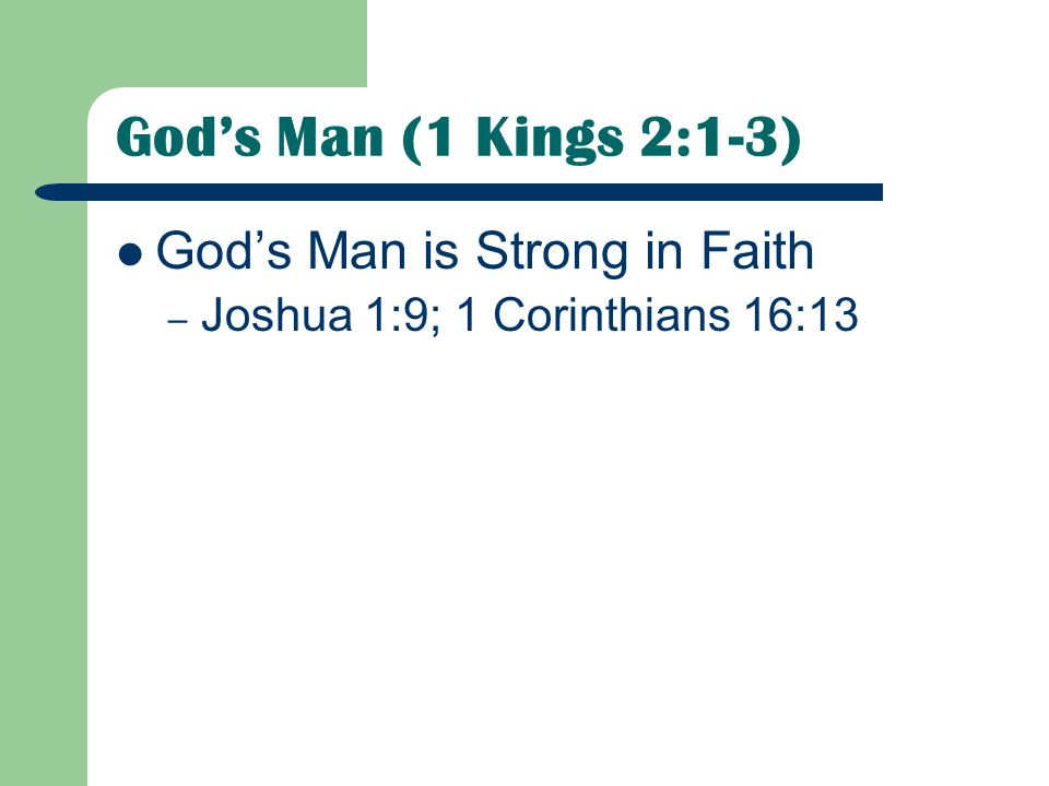 God's Man (1 Kings 2:1-3) God's Man is Strong in Faith – Joshua 1:9; 1 Corinthians 16:13