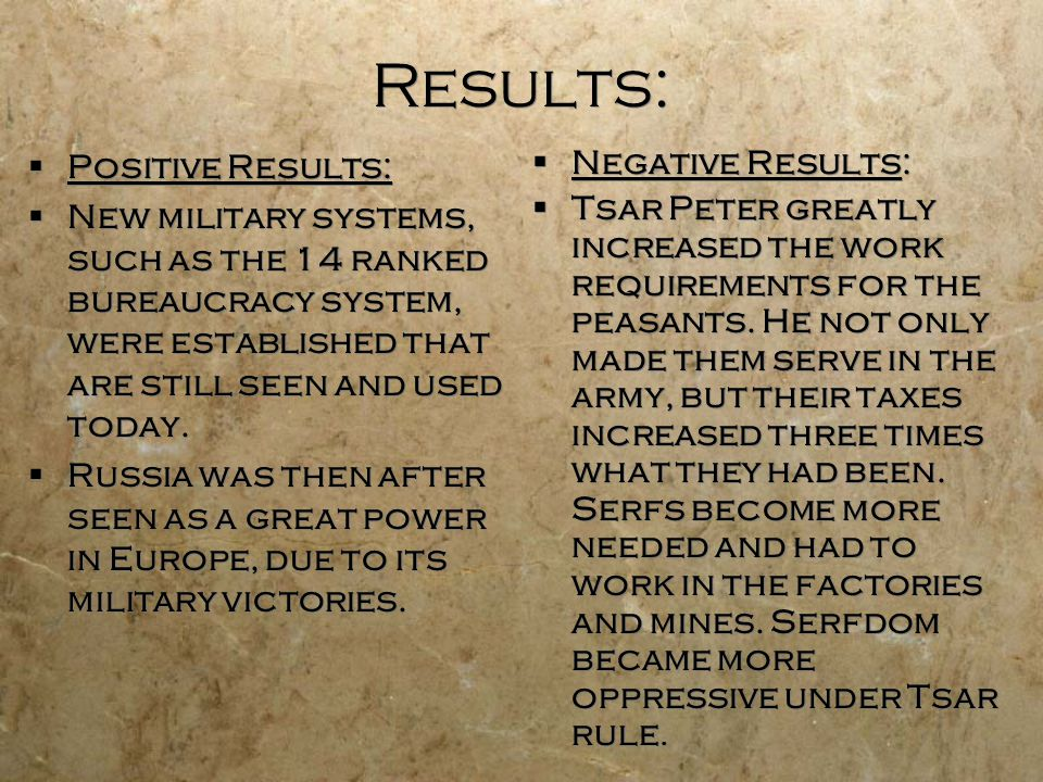 Results:  Positive Results:  New military systems, such as the 14 ranked bureaucracy system, were established that are still seen and used today.
