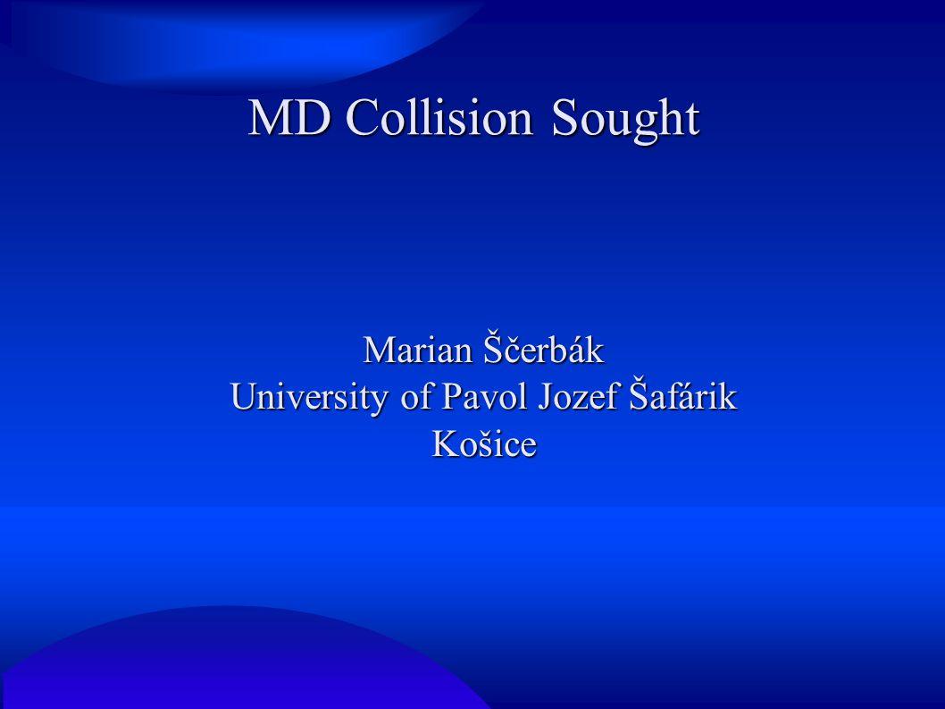 MD Collision Sought Marian Ščerbák University of Pavol Jozef Šafárik Košice