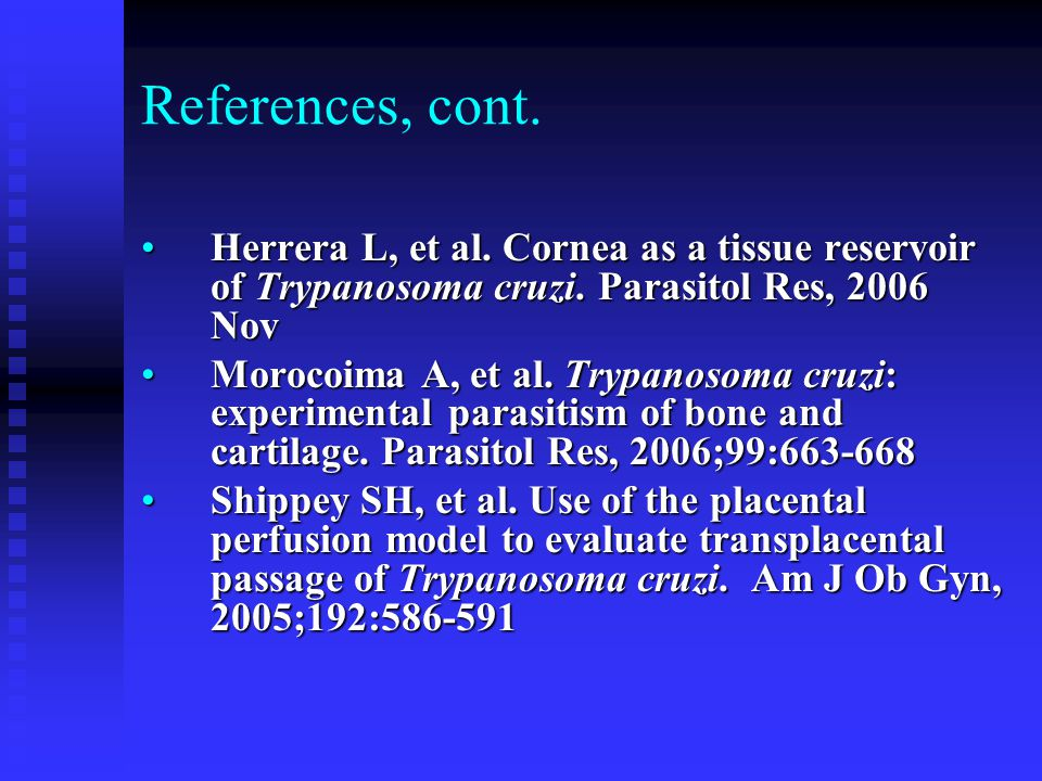 References, cont. Herrera L, et al. Cornea as a tissue reservoir of Trypanosoma cruzi.