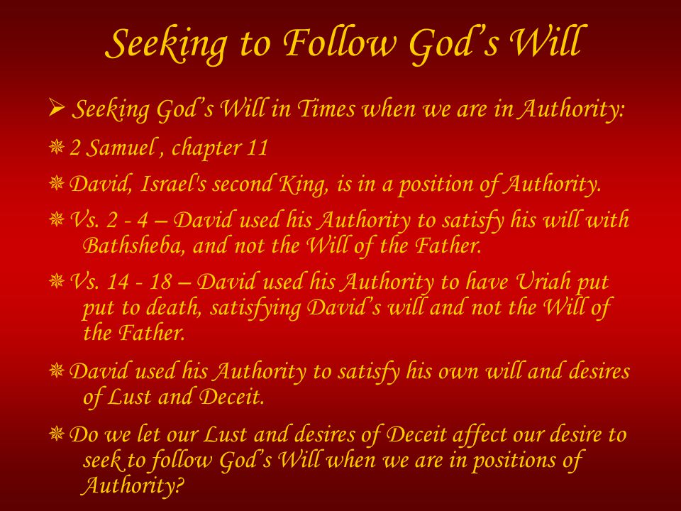  Seeking God's Will in Times when we are in Authority:  2 Samuel, chapter 11  David, Israel's second King, is in a position of Authority.  Vs. 2 -