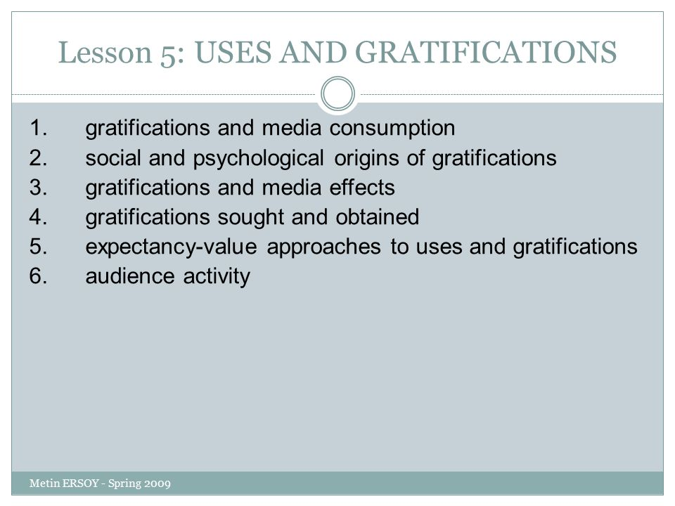 Lesson 5: USES AND GRATIFICATIONS 1. gratifications and media consumption 2.