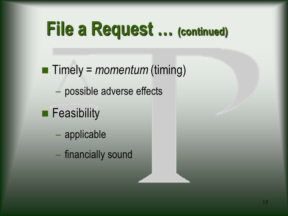 18 File a Request … (continued) Timely = momentum (timing) –possible adverse effects Feasibility –applicable –financially sound