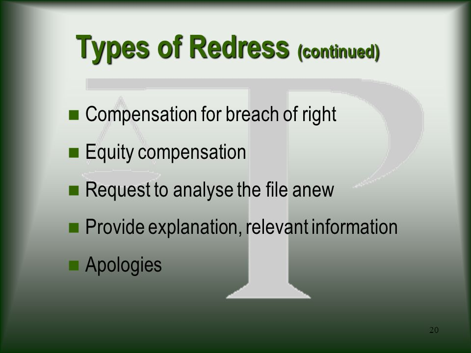 20 Types of Redress (continued) Compensation for breach of right Equity compensation Request to analyse the file anew Provide explanation, relevant information Apologies