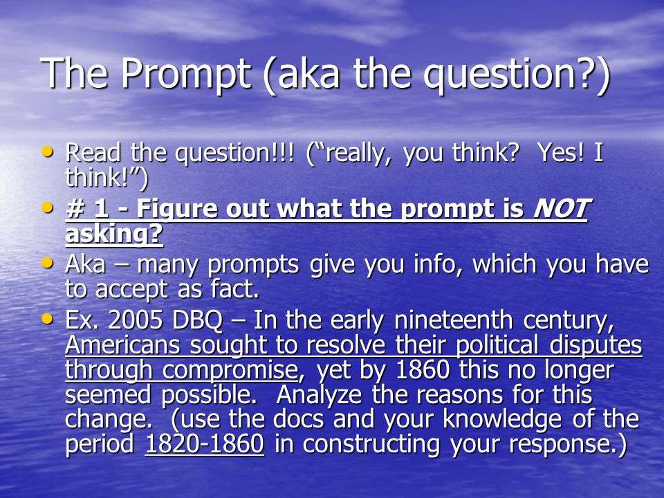 """The Prompt (aka the question?) Read the question!!! (""""really, you think? Yes! I think!"""") # 1 - Figure out what the prompt is NOT asking? Aka – many pr"""