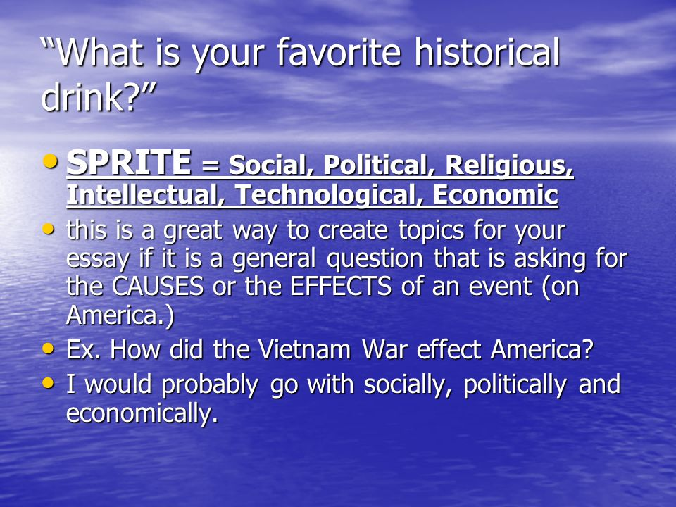 """""""What is your favorite historical drink?"""" SPRITE = Social, Political, Religious, Intellectual, Technological, Economic SPRITE = Social, Political, Rel"""