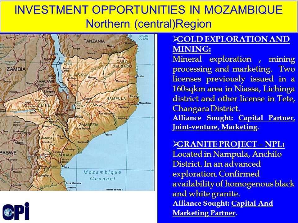 INVESTMENT OPPORTUNITIES IN MOZAMBIQUE GENERAL: A coast line of about 2,500.0Km: Opportunity to invest in tourism and Fishing, off-shore oil & gas; Country side with 799,380.0sqkm: Opportunity to invest in Agriculture, Forestry, mining, on-shore oil & gas and Tourism.