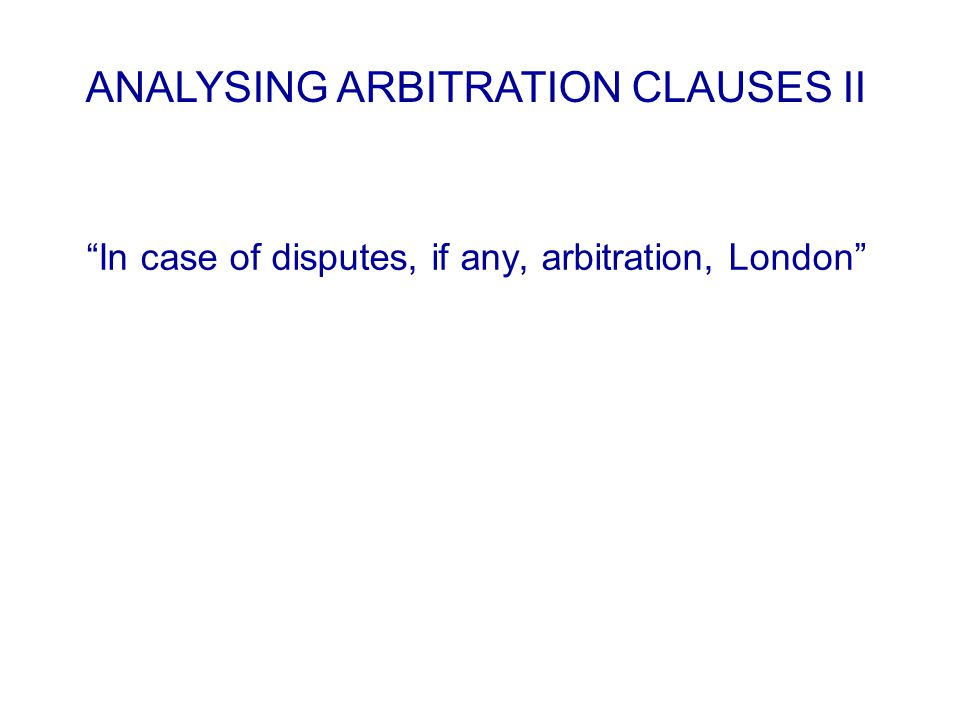 In case of disputes, if any, arbitration, London ANALYSING ARBITRATION CLAUSES II