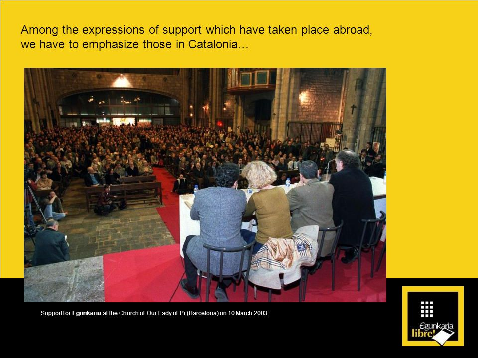 Among the expressions of support which have taken place abroad, we have to emphasize those in Catalonia… Support for Egunkaria at the Church of Our Lady of Pi (Barcelona) on 10 March 2003.