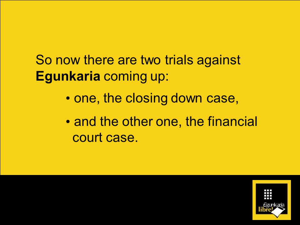 In the closing down case, the five former Egunkaria executives referred to below have been charged.