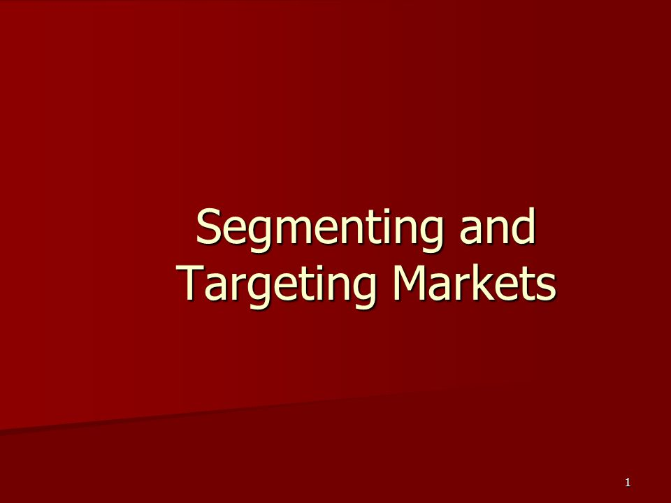 1 Segmenting and Targeting Markets