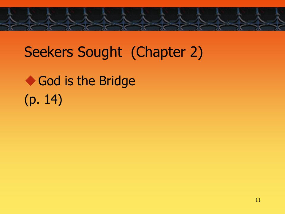 11 Seekers Sought (Chapter 2)  God is the Bridge (p. 14)