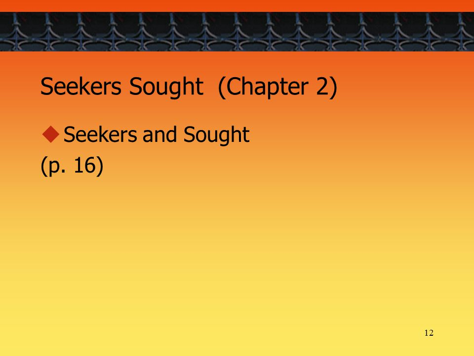 12 Seekers Sought (Chapter 2)  Seekers and Sought (p. 16)