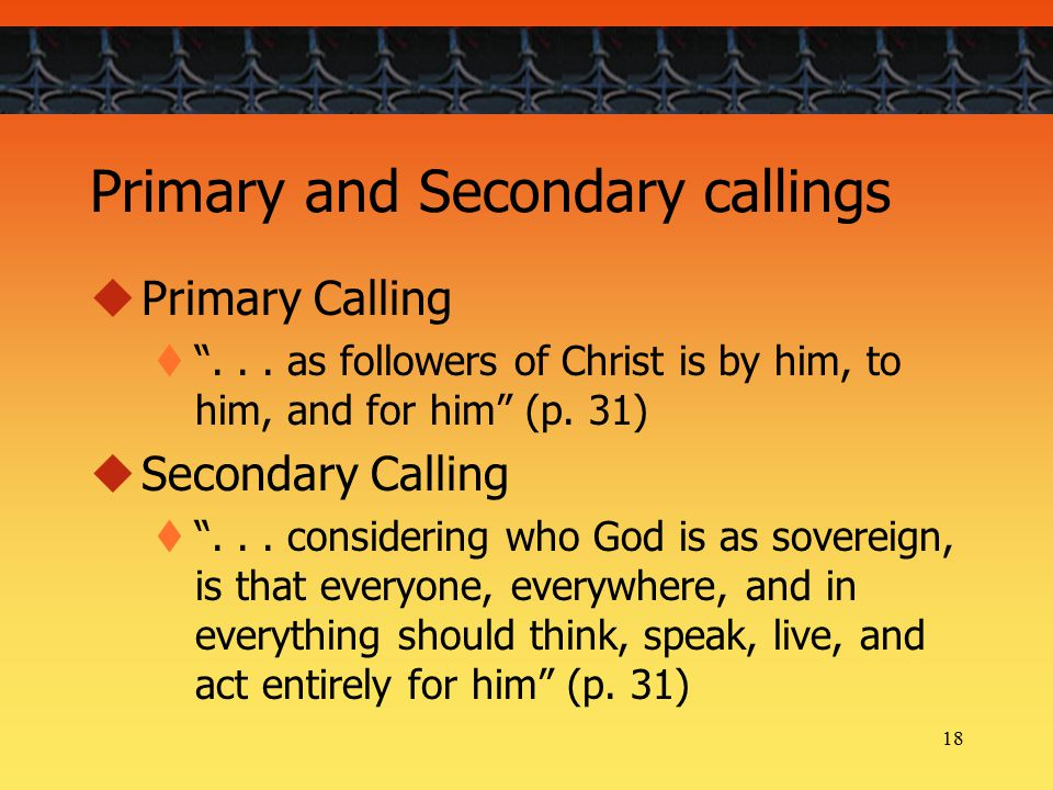 18 Primary and Secondary callings  Primary Calling  ...