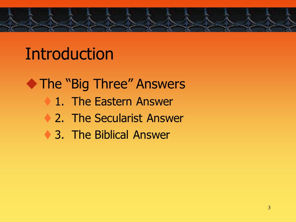 3 Introduction  The Big Three Answers  1. The Eastern Answer  2.