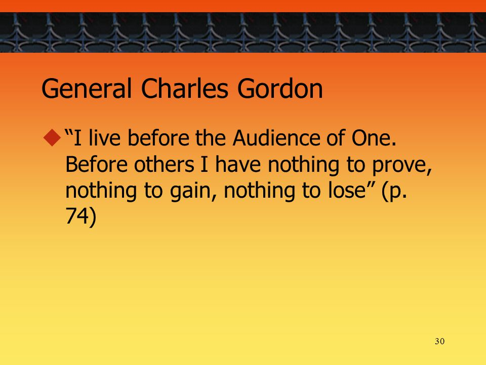 30 General Charles Gordon  I live before the Audience of One.