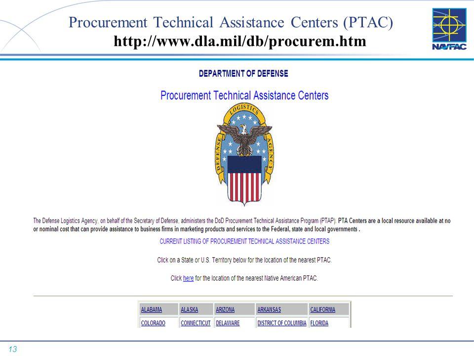 13 Procurement Technical Assistance Centers (PTAC) http://www.dla.mil/db/procurem.htm
