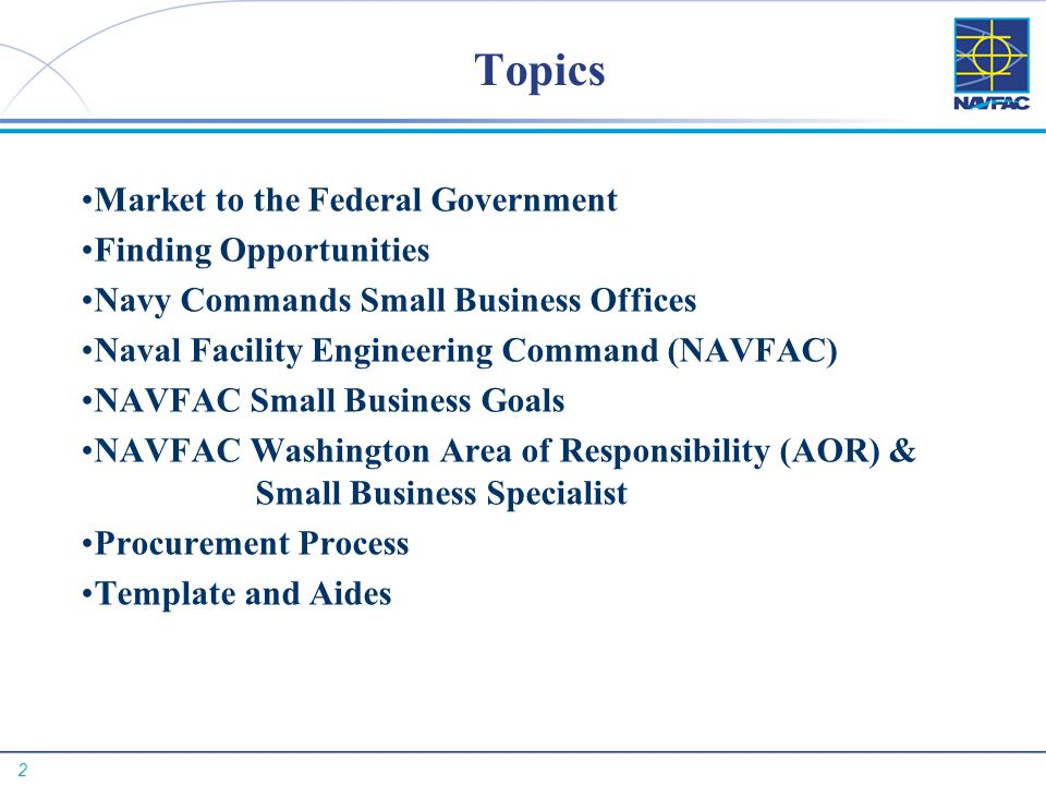 2 Topics Market to the Federal Government Finding Opportunities Navy Commands Small Business Offices Naval Facility Engineering Command (NAVFAC) NAVFA