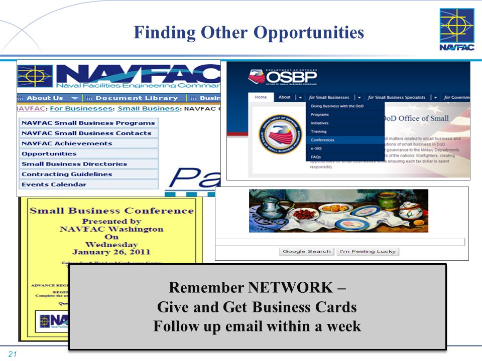 21 Finding Other Opportunities Remember NETWORK – Give and Get Business Cards Follow up email within a week Remember NETWORK – Give and Get Business C