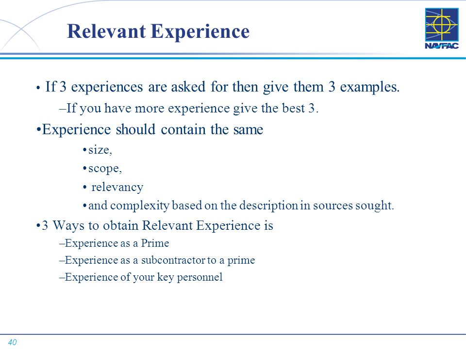 40 Relevant Experience If 3 experiences are asked for then give them 3 examples. –If you have more experience give the best 3. Experience should conta