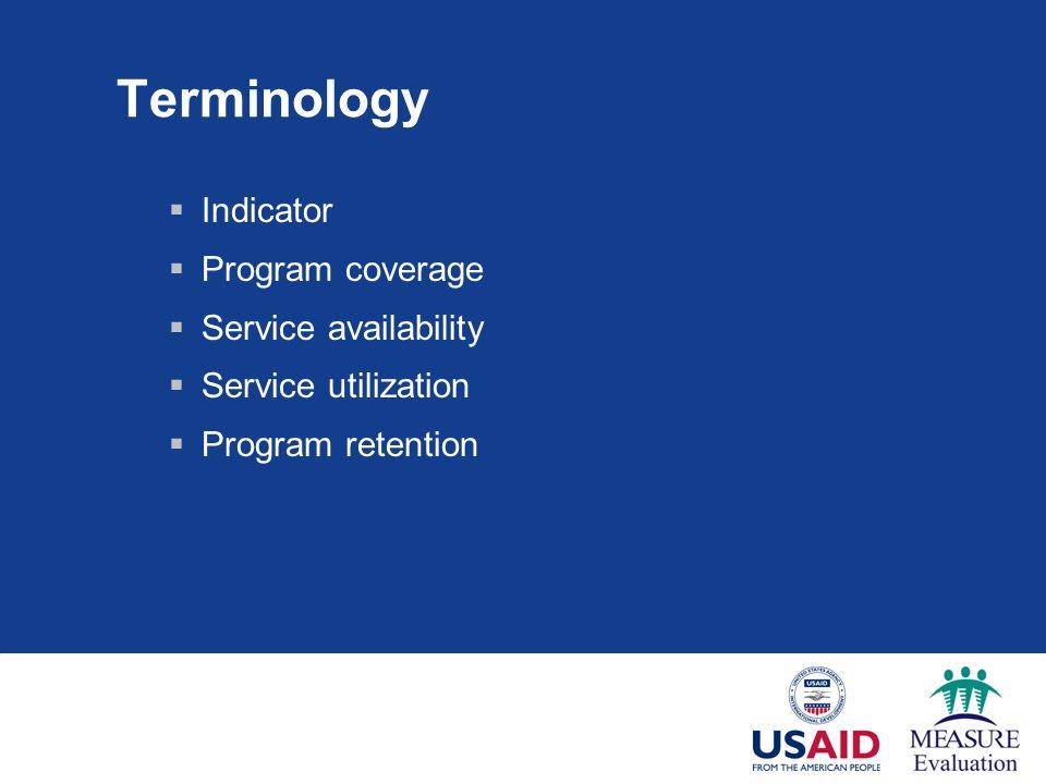 Terminology  Indicator  Program coverage  Service availability  Service utilization  Program retention