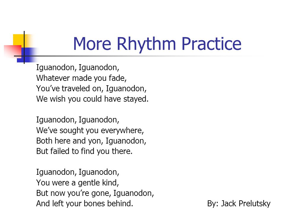 More Rhythm Practice Iguanodon, Whatever made you fade, You've traveled on, Iguanodon, We wish you could have stayed. Iguanodon, We've sought you ever